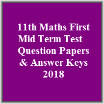 11th Maths First Mid Term Test - Question Papers & Answer Keys 2018