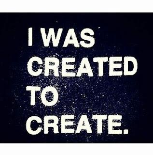 Am created to create.