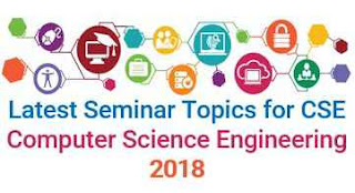Latest Technical Seminar Topics for CSE 2018
