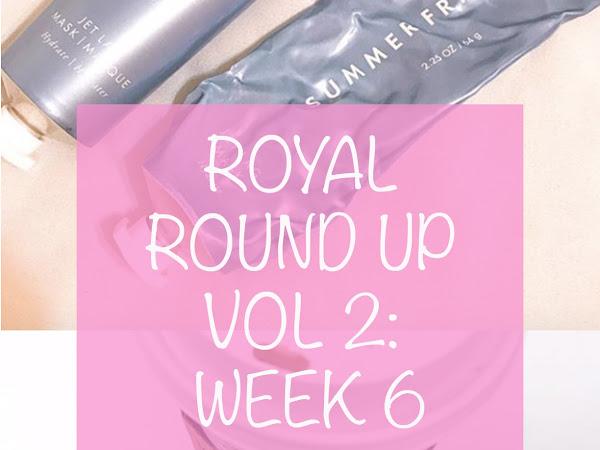 Royal Round Up Vol 2: Week 6