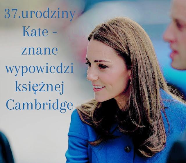 37.urodziny Kate - znane wypowiedzi księżnej Cambridge