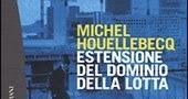 """""""Estensione del dominio della lotta"""" di Michel Houellebecq***"""