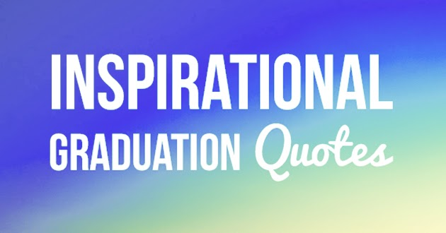 the inspirational graduation quotes to motivate your friends