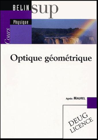 Livre : Optique géométrique, Cours - Agnès Maurel, BELIN