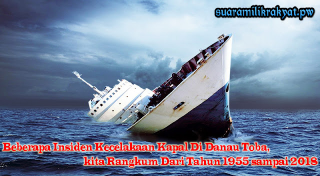 Beberapa Insiden Kecelakaan Kapal Di Danau Toba, kita Rangkum Dari Tahun 1955 sampai 2018