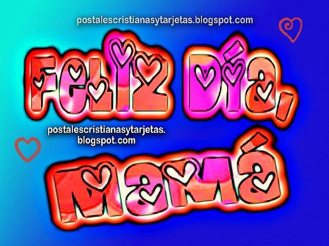 Postal Feliz Día, Mamá. Imágenes lindas para el día de la madre. postales, tarjetas para cumpleaños, un feliz día a mi mamá bella, bonita por el facebook