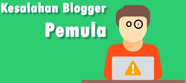 10 Kesalahan Blogger Pemula Dan Tips Cara Menghindarinya Dari Sekarang