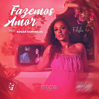 Felishia - Fazemos Amor (feat Edgar Domingos)