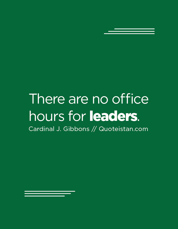 There are no office hours for leaders.