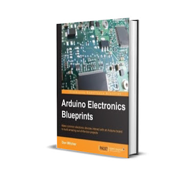 Arduino Electronics Blueprints: Make common electronic devices interact with an Arduino board