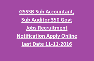 GSSSB Sub Accountant, Sub Auditor 350 Govt Jobs Recruitment Notification Apply Online Last Date 11-11-2016