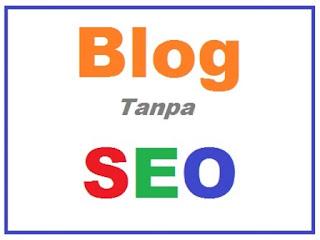 Blog Tanpa SEO Apakah Bisa Berhasil