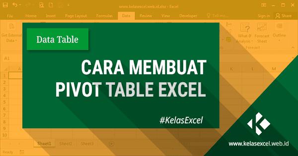 Cara Membuat dan Menggunakan Pivot Table Excel
