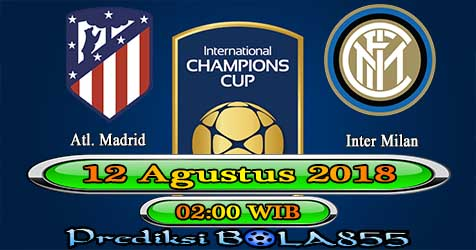 Prediksi Bola855 Atl. Madrid vs Inter Milan 12 Agustus 2018