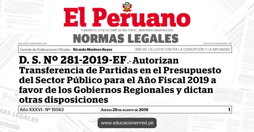 D. S. Nº 281-2019-EF - Autorizan Transferencia de Partidas en el Presupuesto del Sector Público para el Año Fiscal 2019 a favor de los Gobiernos Regionales y dictan otras disposiciones