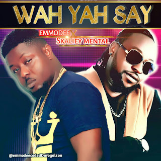 [Video] WAH YAH SAY | Emmodee ft Skaliey Mental