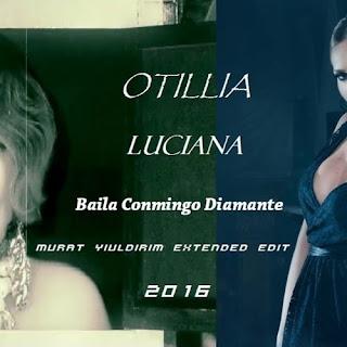 Otilia Ft. Luciana - Baila Conmingo Diamante ( Murat Yıldırım Extended Edit )