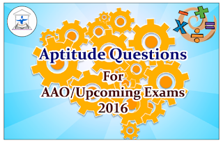 Aptitude Questions (Arithmetic) for AAO and Upcoming Exams 2016