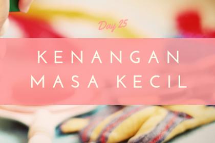 Kenangan Masa Kecil yang paling sering Di Ingat - Day 25