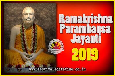 2019 Ramakrishna Paramhansa Jayanti Date & Time, 2019 Ramakrishna Paramhansa Jayanti Calendar
