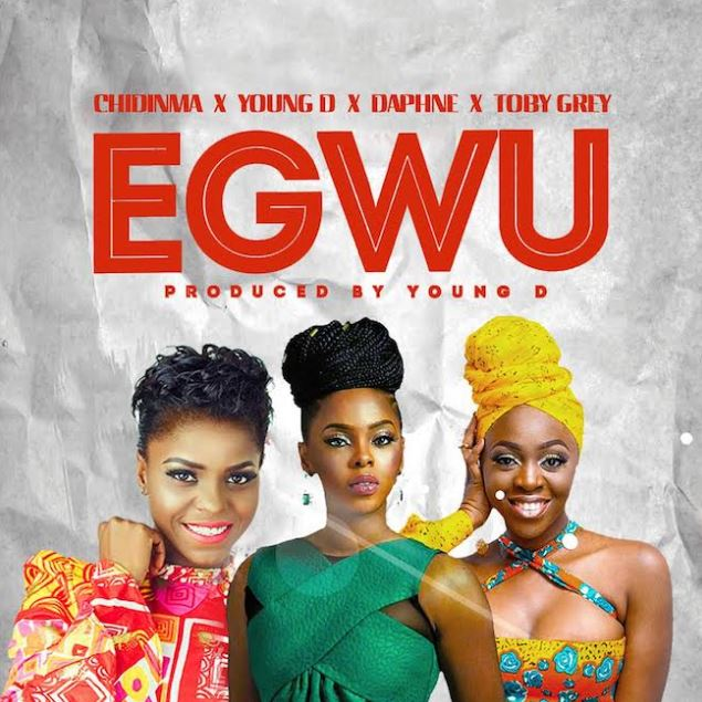 Chidinma Ft. young D, Toby grey & Daphne - Egwu