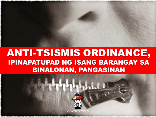 """A barangay in Binalonan, Pangasinan has implemented and """"anti-tsismis"""" ordinance.    advertisement At Barangay Capas in Binalonan, Pangasinan, rumormongers are not allowed anymore. People spreading rumors can be fined from P300 to P1000. It has been proposed in 2012 and only been approved during the last quarter of 2016 and now a public ordinance that will penalize rumormongers. advertisement The residents of Barangay Capas agrees on the ordinance saying that most of the troubles within their barangay has been caused by """" tsismis""""."""
