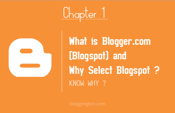 What is Blogger.com (Blogspot) and Why Select Blogspot ?