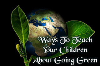 Ways To Teach Your Children About Going Green