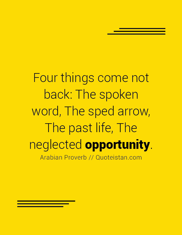 Four things come not back, The spoken word, The sped arrow, The past life, The neglected opportunity.