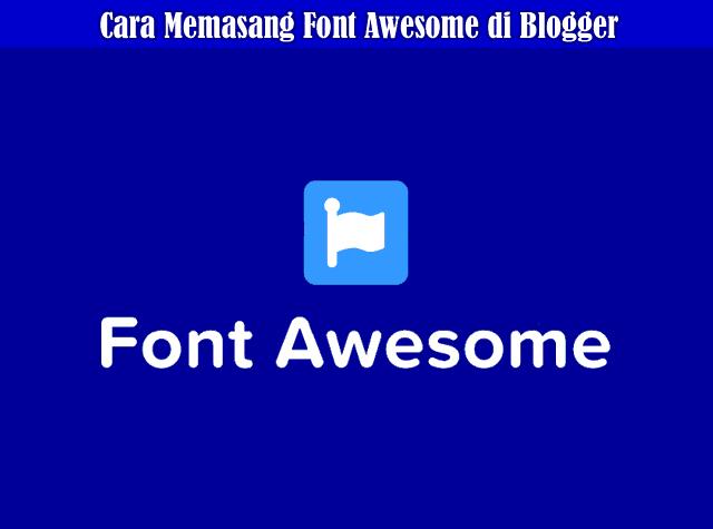 Cara Menggunakan dan Memsang Font Awesome di Blogger
