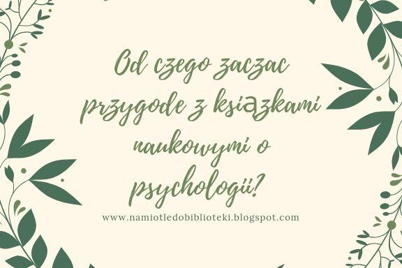 Od czego zacząć przygodę z książkami naukowymi o psychologii?
