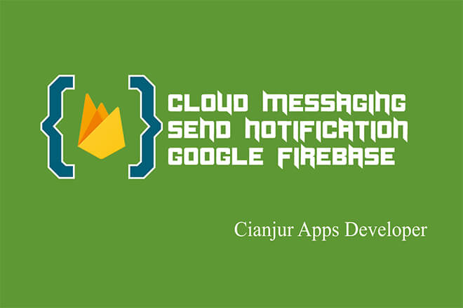 Mengirim Notifikasi Menggunakan Firebase Cloud Messaging