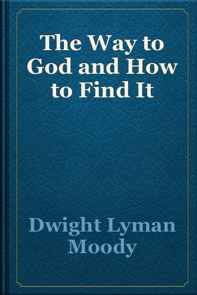 D. L. Moody-The Way To God And How To Find It-