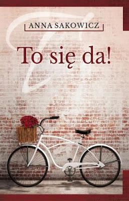 """To się da!""– Anna Sakowicz"