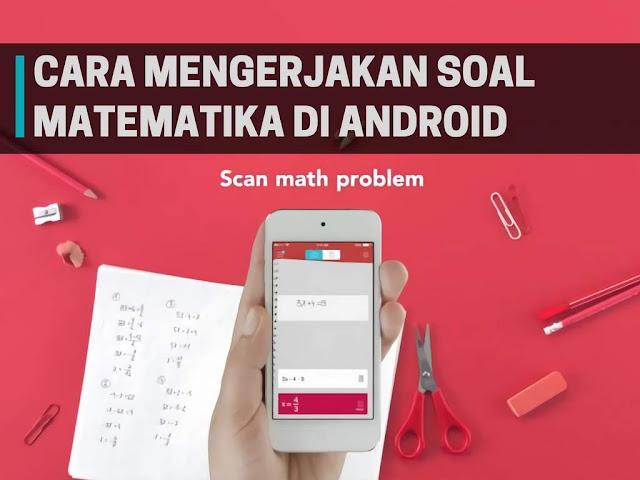 Cara Mengerjakan Soal Matematika Menggunakan Aplikasi Android