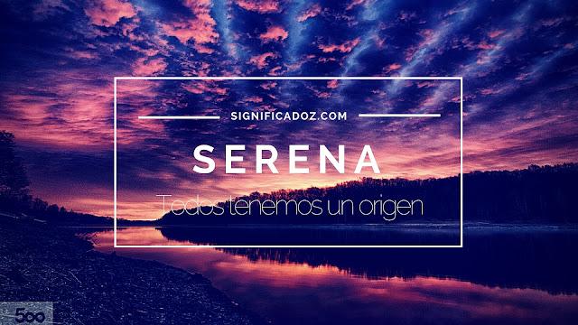 Significado y Origen del Nombre Serena ¿Que significa?