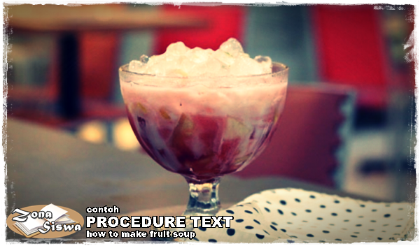 Contoh Procedure Text How To Make Fruit Soup Dan Artinya