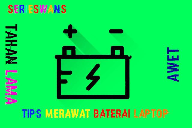 7 Tips Merawat Baterai Laptop Agar Tidak Cepat Rusak