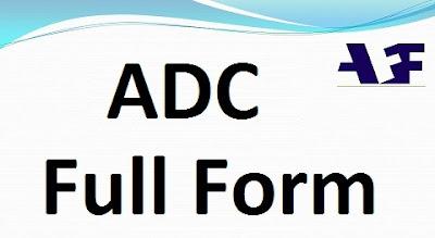ADC Full Form in Police, Pharma, Army, Computer, Aviation, Navy, Hindi, MRI, Telecom, Marketing