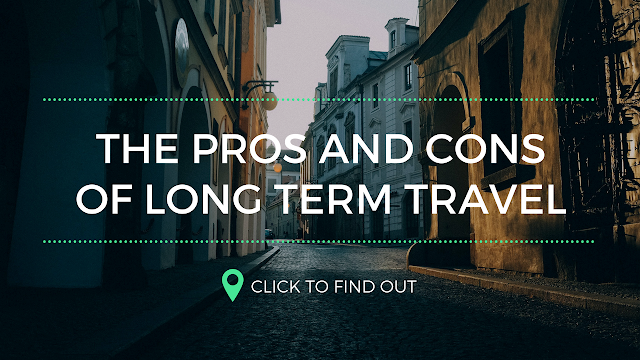 The Pros and Cons of Long Term Travel