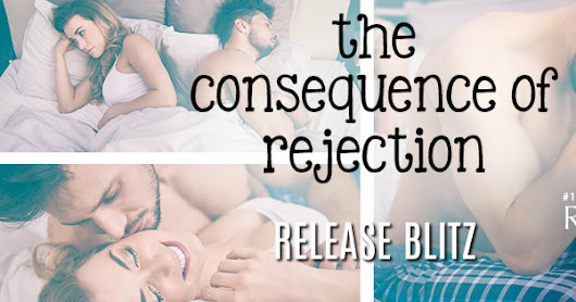Release Blitz & Review: The Consequence of Rejection by Rachel Van Dyken