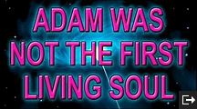 ADAM aw-dawm WAS NOT THE FIRST LIVING SOUL