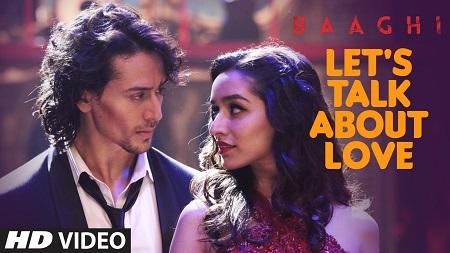 LET'S TALK ABOUT LOVE BAAGHI Tiger Shroff Latest Hindi Video Songs 2016 Shraddha Kapoor and NEHA KAKKAR