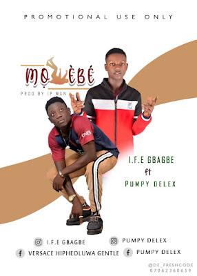 [Music] I-F-E Gbagbe ft Pumpy Delex -Molebe