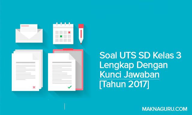 Soal UTS SD Kelas 3 Lengkap Dengan Kunci Jawaban [Tahun 2017]