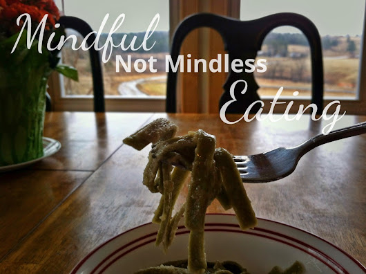 Mindful (Not Mindless) Eating