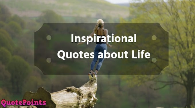 70+ Inspirational Quotes about Life | Life Changing Quotes