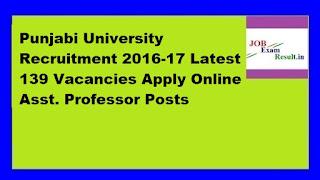Punjabi University Recruitment 2016-17 Latest 139 Vacancies Apply Online Asst. Professor Posts