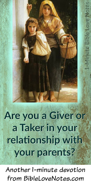 Adult children usually fall into one of two categories with their parents: Givers or Takers. Which are you? #HonorParents #BibleLoveNotes #Bible #Devotions