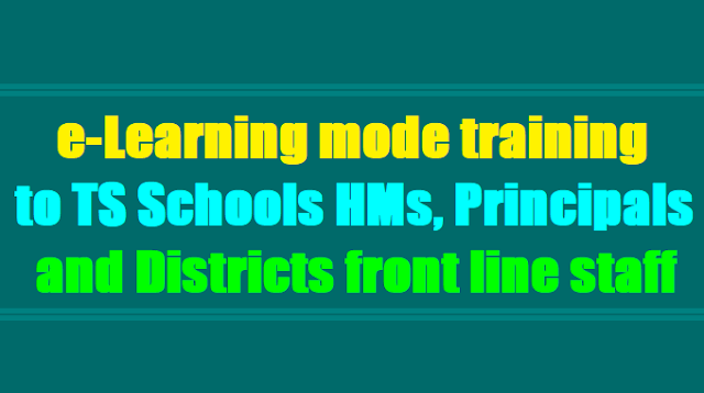 e-learning mode training to all TS Schools HMs, Principals & Districts front line staff